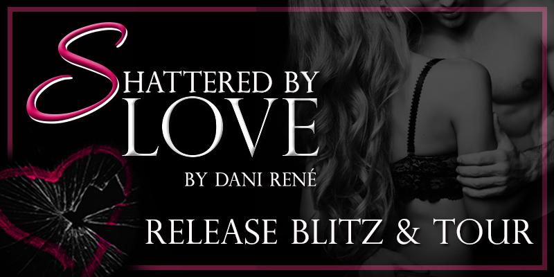 Release Blitz: Shattered by Love by DaniRené
